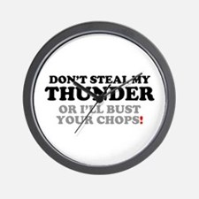 DON'T STEAL MY THUNDER OR I'LL BUST YOU Wall Clock