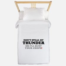DON'T STEAL MY THUNDER OR I'LL BUST YOU Twin Duvet