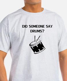 Did Someone Say Drums? T-Shirt