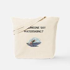 Did Someone Say Waterskiing? Tote Bag