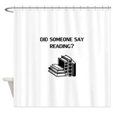 Did Someone Say Reading? Shower Curtain