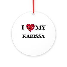I love my Karissa Ornament (Round)