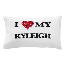 I love my Kyleigh Pillow Case