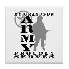 Grandson Proudly Serves - ARMY Tile Coaster
