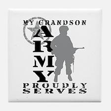 Grandson Proudly Serves - ARMY Tile Coaster