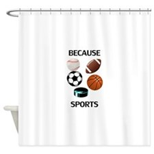Because Sports Shower Curtain