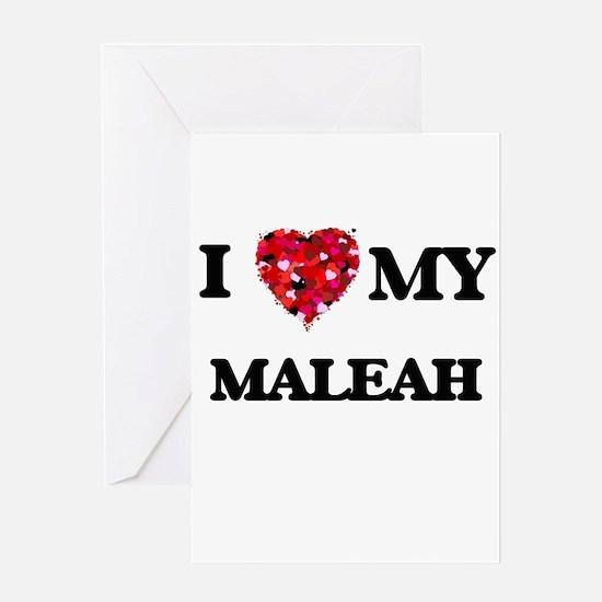 I love my Maleah Greeting Cards