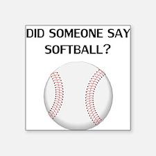 Did Someone Say Softball? Sticker