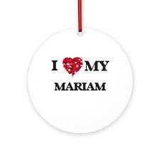 I love my Mariam Ornament (Round)
