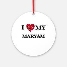 I love my Maryam Ornament (Round)