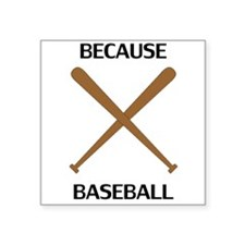 Because Baseball Sticker