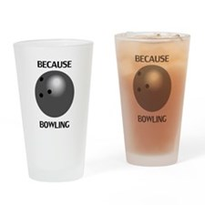 Because Bowling Drinking Glass