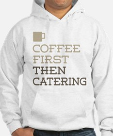 Coffee Then Catering Hoodie