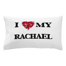 I love my Rachael Pillow Case