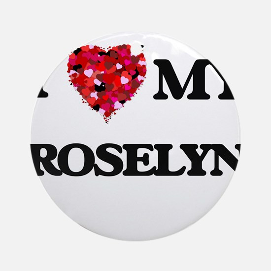 I love my Roselyn Ornament (Round)