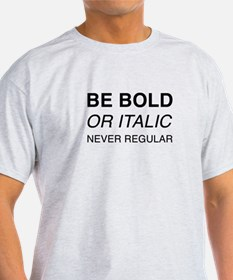 Be bold or italic, never regular T-Shirt