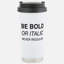 Be bold or italic, neve Travel Mug