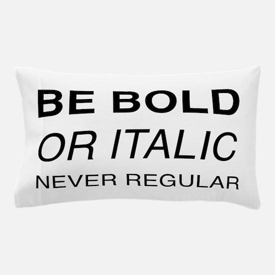 Be bold or italic, never regular Pillow Case