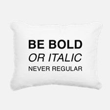 Be bold or italic, never Rectangular Canvas Pillow