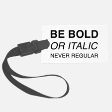 Be bold or italic, never regular Luggage Tag