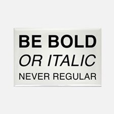 Be bold or italic, never regular Magnets
