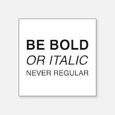 Be bold or italic, never regular Sticker
