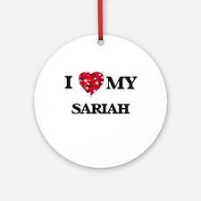 I love my Sariah Ornament (Round)