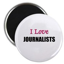 I Love JOURNALISTS Magnet