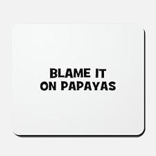 blame it on papayas Mousepad