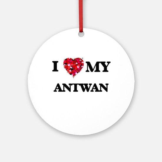 I love my Antwan Ornament (Round)