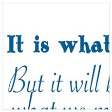 IT IS WHAT IT IS... Poster