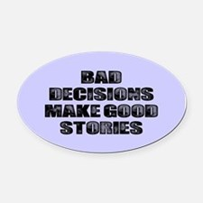 BAD DECISIONS Oval Car Magnet