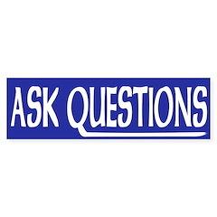 Ask Questions (bumper sticker)
