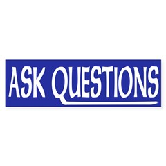 Ask Questions (bumper sticker)