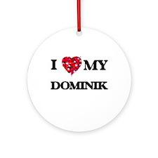 I love my Dominik Ornament (Round)