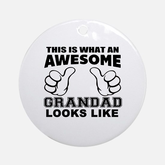this is what an awesome grandad loo Round Ornament
