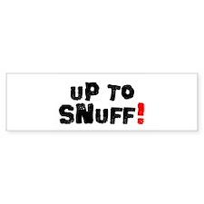 UP TO SNUFF! Bumper Bumper Sticker