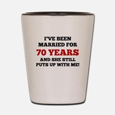 Ive Been Married For 70 Years Shot Glass