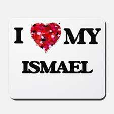 I love my Ismael Mousepad
