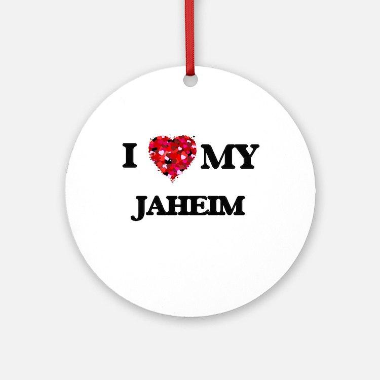 I love my Jaheim Ornament (Round)