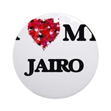 I love my Jairo Ornament (Round)