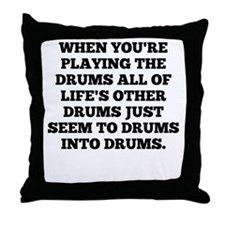 When Youre Playing The Drums Throw Pillow