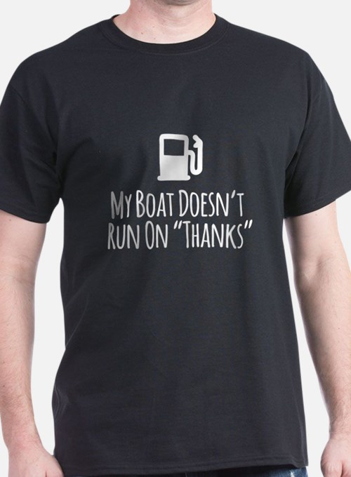 My Boat Doesn't Run on Thanks T-Shirt