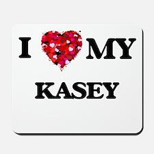 I love my Kasey Mousepad
