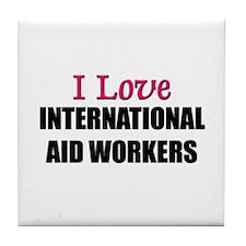 I Love INTERNATIONAL AID WORKERS Tile Coaster