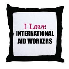I Love INTERNATIONAL AID WORKERS Throw Pillow