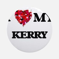 I love my Kerry Ornament (Round)