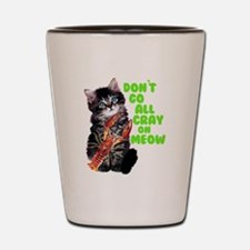 Don't Go All Crazy On Me Now Shot Glass