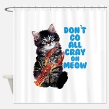 Don't Go All Crazy On Me Now Shower Curtain