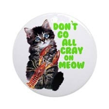 Don't Go All Crazy On Me Now Ornament (Round)